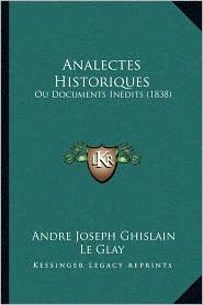 Analectes Historiques: Ou Documents Inedits (1838) - Andre Joseph Ghislain Le Glay