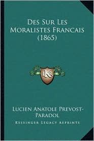 Des Sur Les Moralistes Francais (1865) - Lucien Anatole Prevost-Paradol