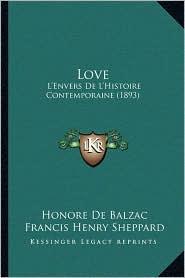 Love: L'Envers de L'Histoire Contemporaine (1893) - Honore de Balzac, Francis Henry Sheppard (Translator)