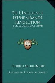 de L'Influence D'Une Grande Revolution: Sur Le Commerce (1808) - Pierre Labouliniere