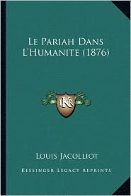 Le Pariah Dans L'Humanite (1876) - Louis Jacolliot