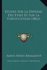 Etudes Sur La Defense Des Etats Et Sur La Fortification (1863) - Alexis Henri Brialmont
