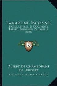 Lamartine Inconnu: Notes, Lettres, Et Documents Inedits, Souvenirs de Famille (1891) - Albert De Chamborant De Perissat