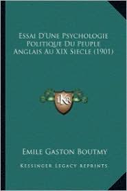 Essai D'Une Psychologie Politique Du Peuple Anglais Au XIX Siecle (1901) - Emile Gaston Boutmy