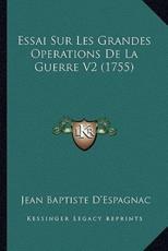 Essai Sur Les Grandes Operations de La Guerre V2 (1755) - Jean Baptiste D'Espagnac
