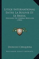 Litige International Entre La Bolivie Et Le Bresil - Dionisio Cerqueira (author)