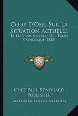 Coup D'Oeil Sur La Situation Actuelle - Chez Paul Renouard Publisher