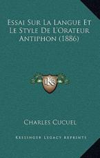 Essai Sur La Langue Et Le Style de L'Orateur Antiphon (1886) - Charles Cucuel