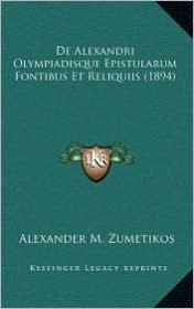 de Alexandri Olympiadisque Epistularum Fontibus Et Reliquiis (1894) - Alexander M. Zumetikos