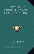 Histoire de Vaugirard Ancien Et Moderne (1842) - L Gaudreau