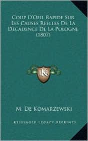 Coup D'Oeil Rapide Sur Les Causes Reelles de La Decadence de La Pologne (1807) - M. De Komarzewski