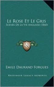 Le Rose Et Le Gris: Scenes de La Vie Anglaise (1860) - Emile Daurand Forgues