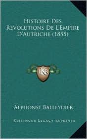 Histoire Des Revolutions de L'Empire D'Autriche (1855) - Alphonse Balleydier