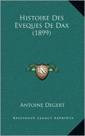 Histoire Des Eveques de Dax (1899) - Antoine Degert