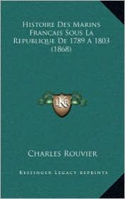 Histoire Des Marins Francais Sous La Republique de 1789 a 1803 (1868) - Charles Rouvier