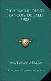 Die Sprache Des St. Francois de Sales (1908) - Paul Edmund Kadem