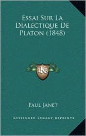 Essai Sur La Dialectique de Platon (1848) - Paul Janet