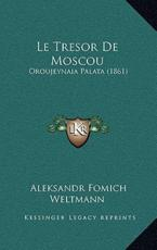 Le Tresor de Moscou - Aleksandr Fomich Weltmann