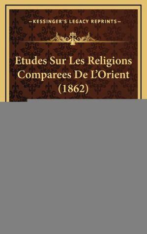 Etudes Sur Les Religions Comparees de L'Orient (1862)