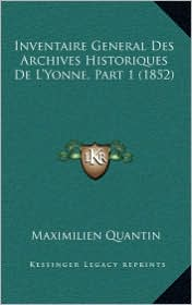 Inventaire General Des Archives Historiques de L'Yonne, Part 1 (1852) - Maximilien Quantin