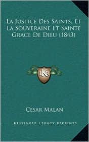 La Justice Des Saints, Et La Souveraine Et Sainte Grace De Dieu (1843) - Cesar Malan