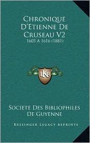 Chronique D'Etienne de Cruseau V2: 1605 a 1616 (1881) - Societe Des Bibliophiles De Guyenne (Editor)