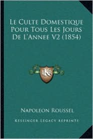 Le Culte Domestique Pour Tous Les Jours De L'Annee V2 (1854) - Napoleon Roussel