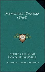Memoires D'Azema (1764) - Andre Guillaume Contant D'Orville (Translator)