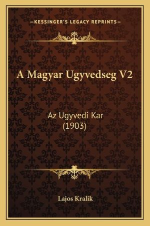 A Magyar Ugyvedseg V2: AZ Ugyvedi Kar (1903) - Lajos Kralik