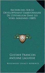 Recherches Sur Le Developpement Embryonnaire De L'Epithelium Dans Les Voies Aeriennes (1885) - Gustave Francois Antoine Laguesse