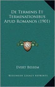 De Terminis Et Terminationibus Apud Romanos (1901) - Evert Bessem