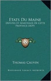 Etats Du Maine: Deputes Et Senechaux De Cette Province (1839) - Thomas Cauvin