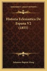 Historia Eclesiastica de Espana V2 (1855) - Johannes Baptist Alzog
