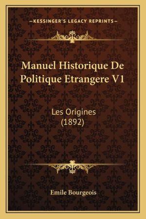 Manuel Historique De Politique Etrangere V1: Les Origines (1892) - Emile Bourgeois