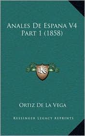 Anales De Espana V4 Part 1 (1858) - Ortiz De La Vega