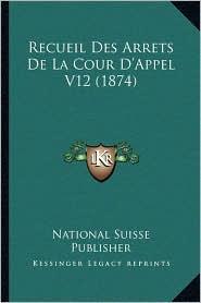 Recueil Des Arrets De La Cour D'Appel V12 (1874) - National Suisse National Suisse Publisher