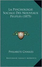 La Psychologie Sociale Des Nouveaux Peuples (1875) - Philarete Chasles