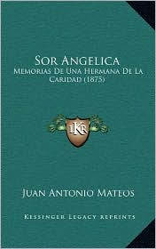 Sor Angelica: Memorias de Una Hermana de La Caridad (1875) - Juan Antonio Mateos