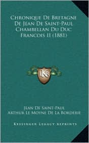 Chronique De Bretagne De Jean De Saint-Paul Chambellan Du Duc Francois II (1881) - Jean De Saint-Paul, Arthur Le Moyne De La Borderie (Introduction)
