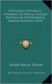 Disputatio Historico-Literaria, De Pericle Ejusque Reipublicae Atheniensium Administratione (1837) - Solko Walle Tromp