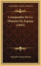 Compendio de La Historia de Espana (1844) - Alejandro Gomez Ranera
