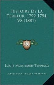 Histoire De La Terreur, 1792-1794 V8 (1881) - Louis Mortimer-Ternaux