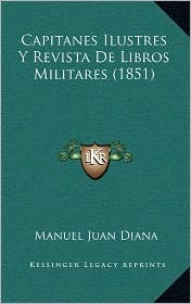 Capitanes Ilustres y Revista de Libros Militares (1851) - Manuel Juan Diana
