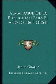 Almanaque De La Publicidad Para El Ano De 1865 (1864) - Jesus Gracia (Editor)