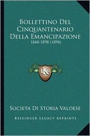 Bollettino del Cinquantenario Della Emancipazione: 1848-1898 (1898) - Societa Di Storia Valdese