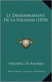 Le Demembrement de La Pologne (1878) - Frederic De Raumer