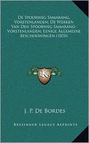 De Spoorweg Samarang, Vorstenlanden; De Werken Van Den Spoorweg Samarang-Vorstenlanden; Eenige Algemeene Beschouwingen (1870) - J.P. De Bordes