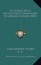 El Gil Blas de La Revolucion O Confesiones de Lorenzo Giffard (1838) - Louis Benoit Picard