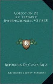 Coleccion De Los Tratados Internacionales V2 (1893) - Republica De Republica De Costa Rica