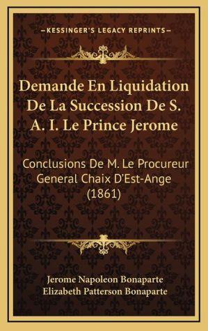 Demande En Liquidation De La Succession De S.A.I. Le Prince Jerome: Conclusions De M. Le Procureur General Chaix D'Est-Ange (1861)